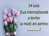 Personalizare felicitari de Ziua Verilor | 24 iulie Ziua Internaţională a Verilor La mulți ani pentru: ...!